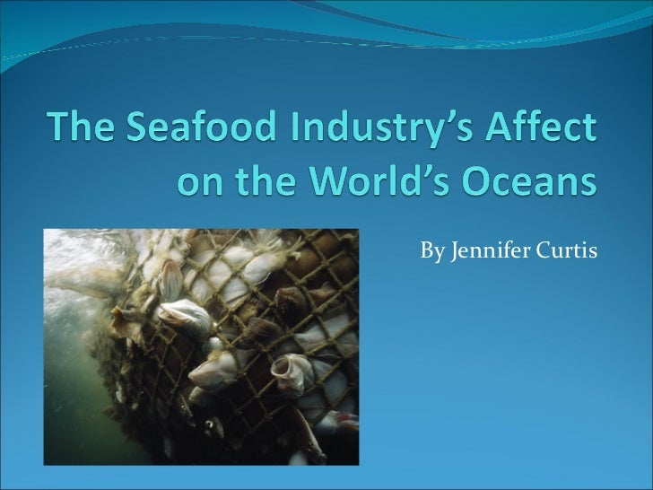 The seafood industry's affect on the world's oceans