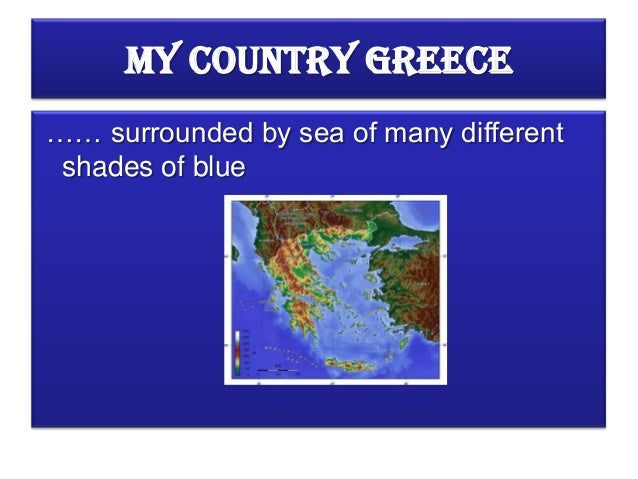 My Country Greece…… surrounded by sea of many different shades of blue