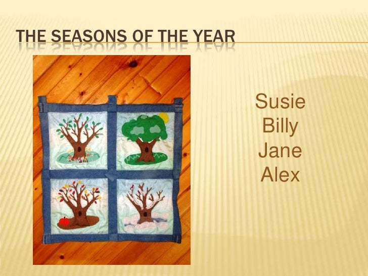 The Seasons of The Year<br />Susie<br />Billy<br />Jane<br />Alex<br />