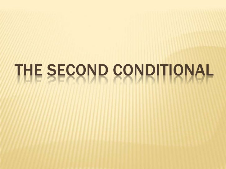 THE SECOND CONDITIONAL<br />