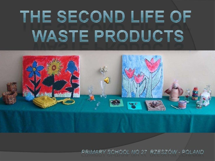 THE SECOND LIFE OF <br />WASTE Products<br />PrimarySchool No 27  Rzeszów - poland<br />