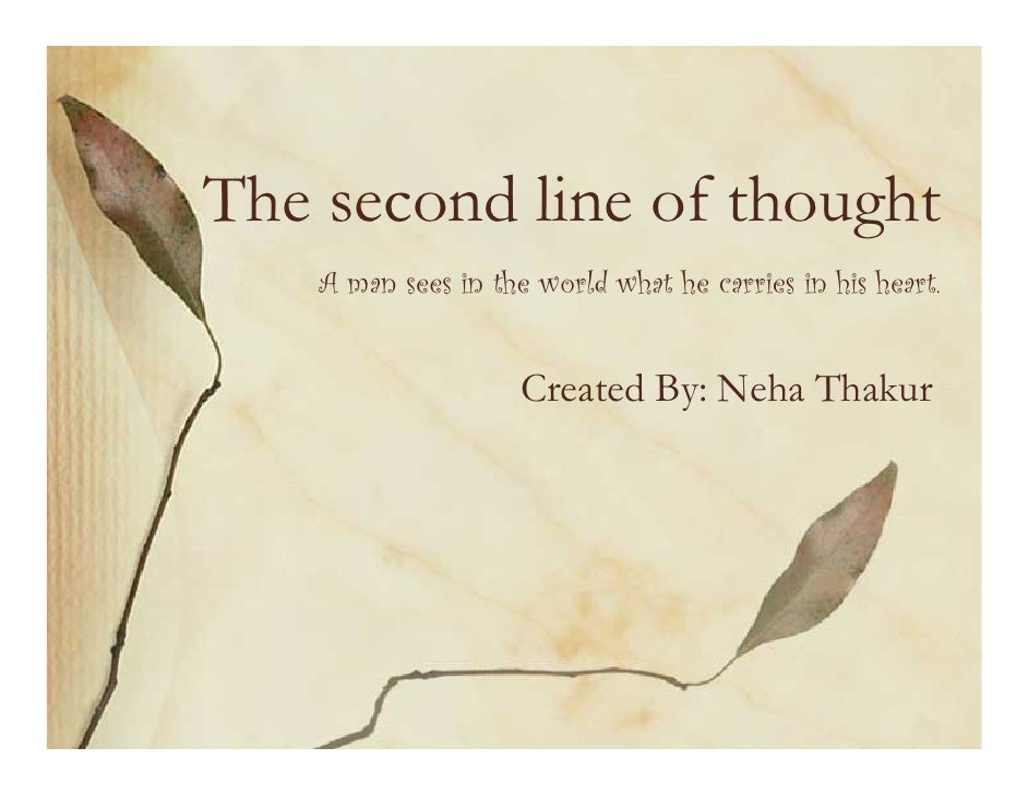 The second line of thought     A man sees in the world what he carries in his heart.                        Created By: Ne...