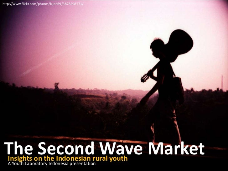 http://www.flickr.com/photos/kijah69/3878298771/<br />The Second Wave Market<br />Insights on the Indonesian rural youth<b...
