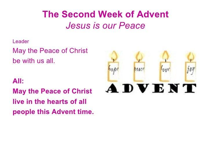 The Second Week of Advent Jesus is our Peace <ul><li>Leader </li></ul><ul><li>May the Peace of Christ </li></ul><ul><li>be...