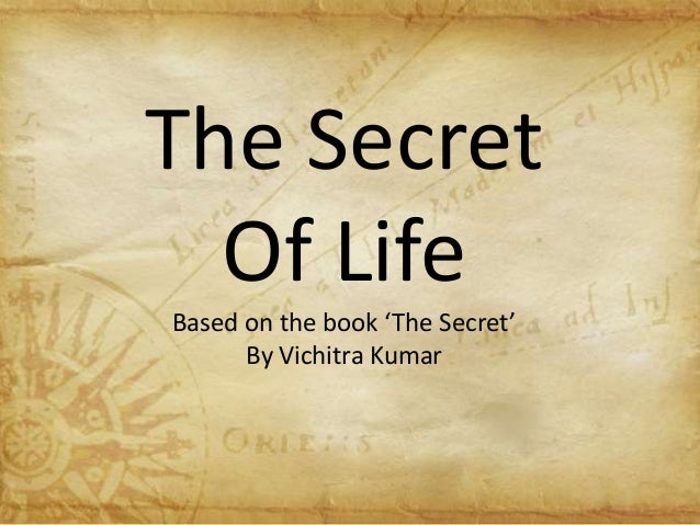 The SecretOf LifeBased on the book 'The Secret'By Vichitra Kumar