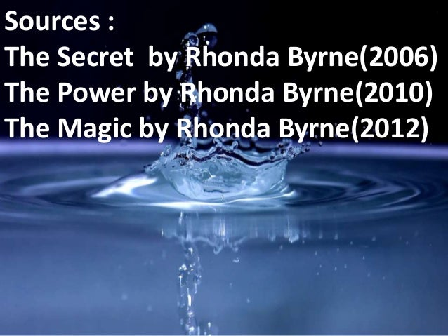 Sources : The Secret by Rhonda Byrne(2006) The Power by Rhonda Byrne(2010) The Magic by Rhonda Byrne(2012)