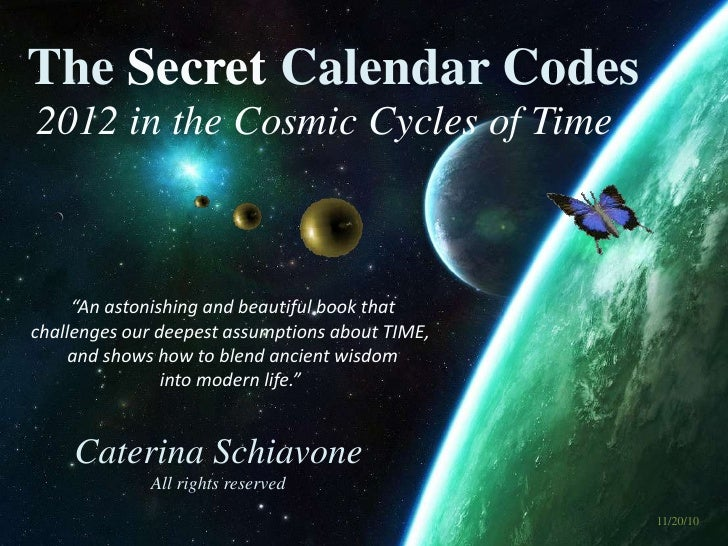The Secret Calendar Codes: 2012 in the Cosmic Cycles of Time: