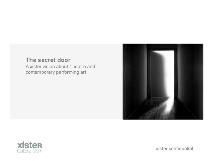 The secret doorA xister vision about Theatre andcontemporary performing art                                    xister conf...