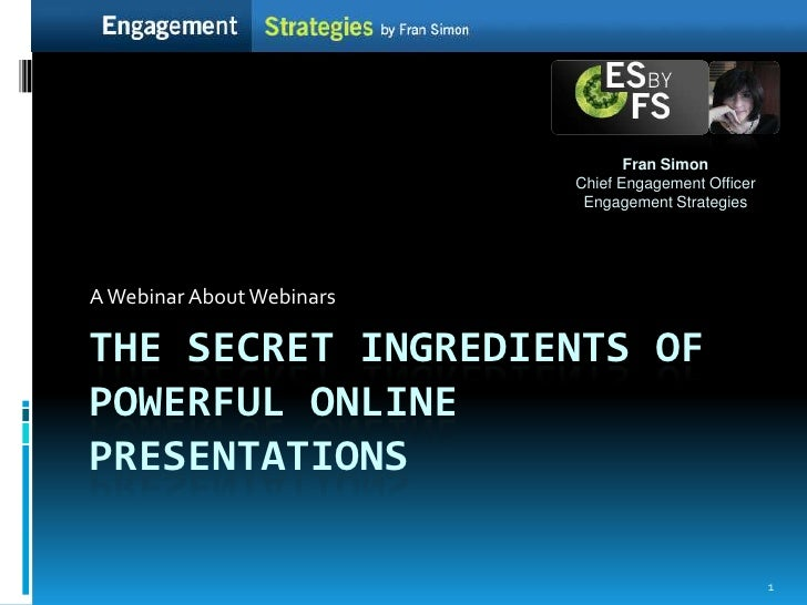 Fran SimonChief Engagement Officer Engagement Strategies <br />A Webinar About Webinars<br />The Secret Ingredients of pow...