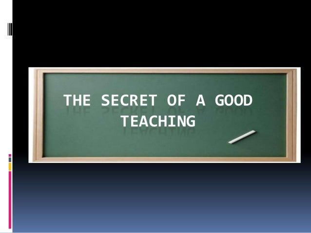 THE SECRET OF A GOOD      TEACHING