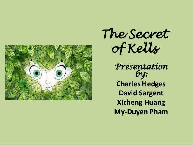 The Secret of Kells  Presentation       by:  Charles Hedges   David Sargent  Xicheng Huang  My-Duyen Pham