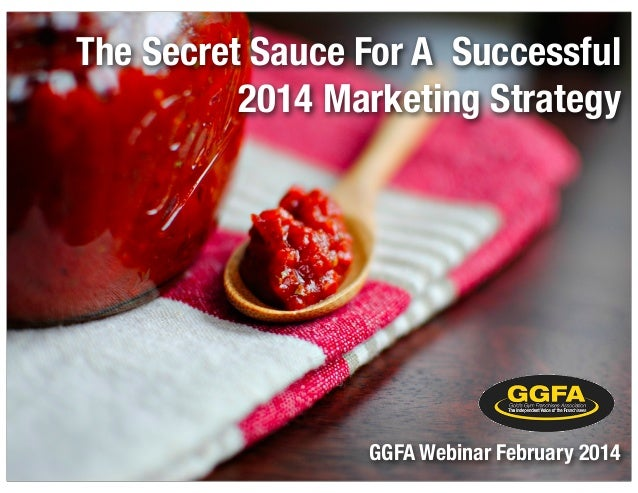 The Secret Sauce For A Successful 2014 Marketing Strategy  GGFA Webinar February 2014