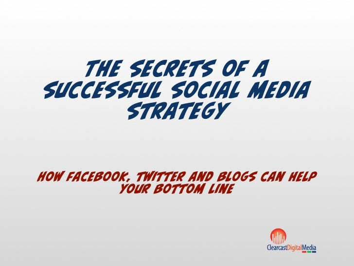 The secrets of a successful social media        strategy  How facebook, twitter and blogs can help            your bottom ...