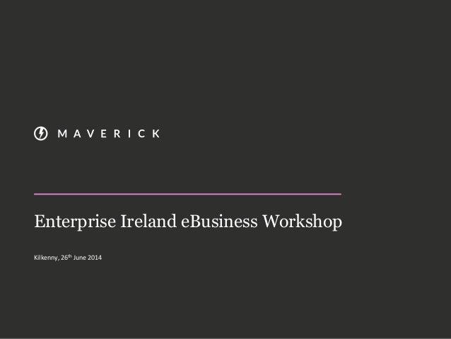 Enterprise Ireland eBusiness Workshop Kilkenny, 26th June 2014