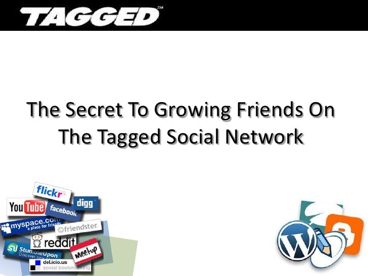 The Secret To Growing Friends On The Tagged Social Network<br />