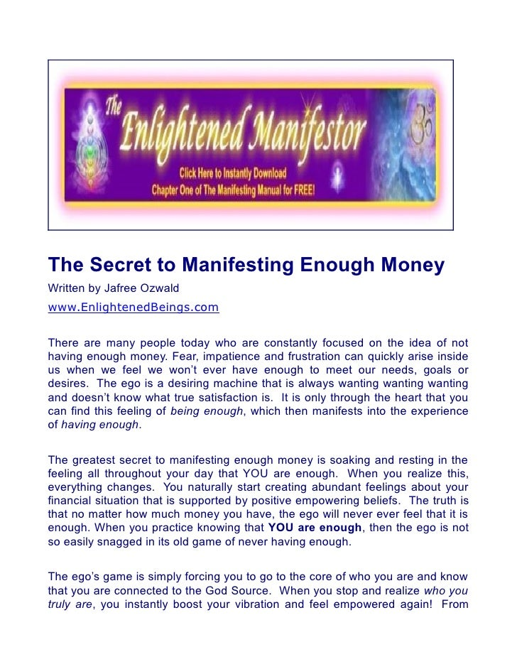 The Secret to Manifesting Enough Money Written by Jafree Ozwald www.EnlightenedBeings.com  There are many people today who...