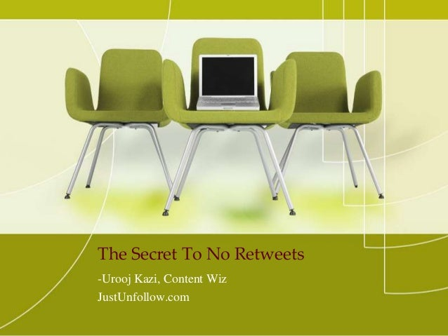 The Secret To No Retweets -Urooj Kazi, Content Wiz JustUnfollow.com
