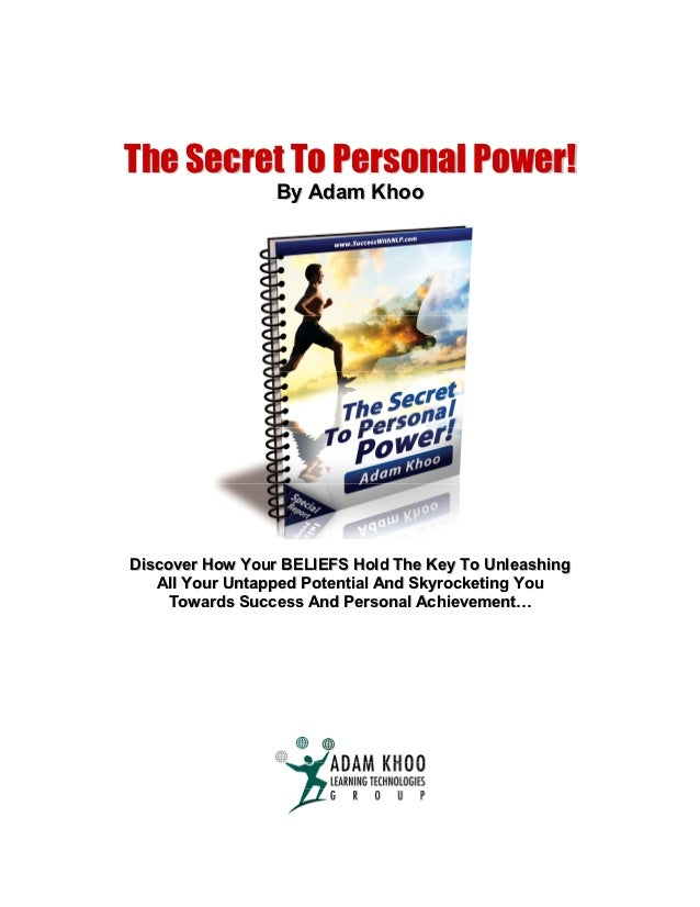 The Secret To Personal Power!                 By Adam KhooDiscover How Your BELIEFS Hold The Key To Unleashing   All Your ...