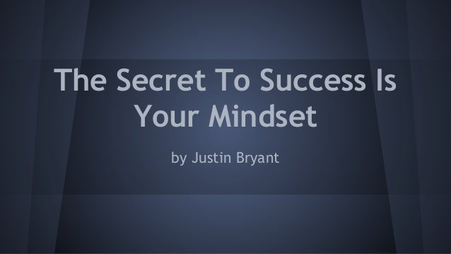 The Secret To Success Is Your Mindset by Justin Bryant