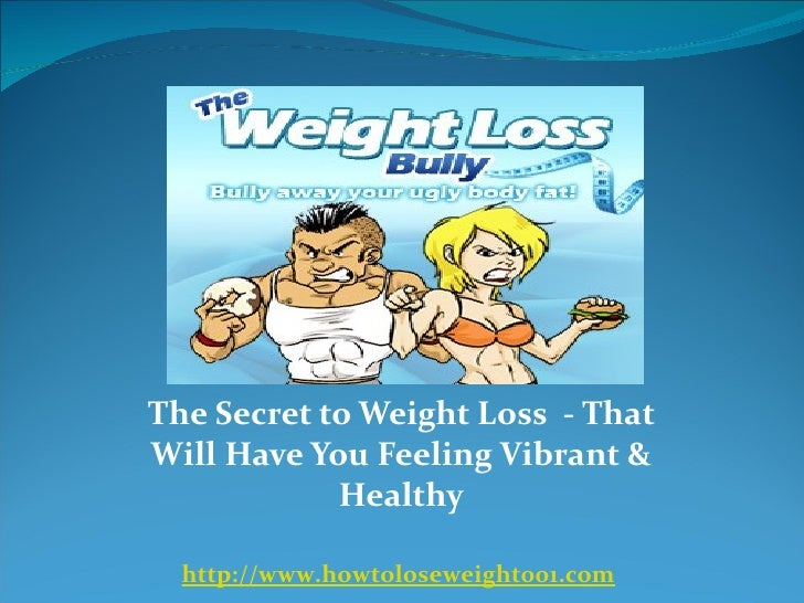 The Secret to Weight Loss  - That Will Have You Feeling Vibrant & Healthy http://www.howtoloseweight001.com