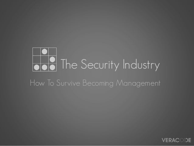 The Security Industry: How to Survive Becoming Management BSIDESLV 2013 Keynote