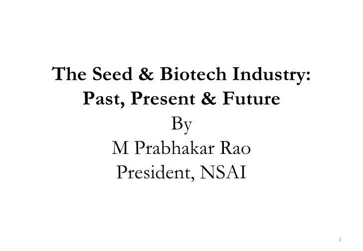 The Seed & Biotech Industry:   Past, Present & Future             By      M Prabhakar Rao      President, NSAI            ...