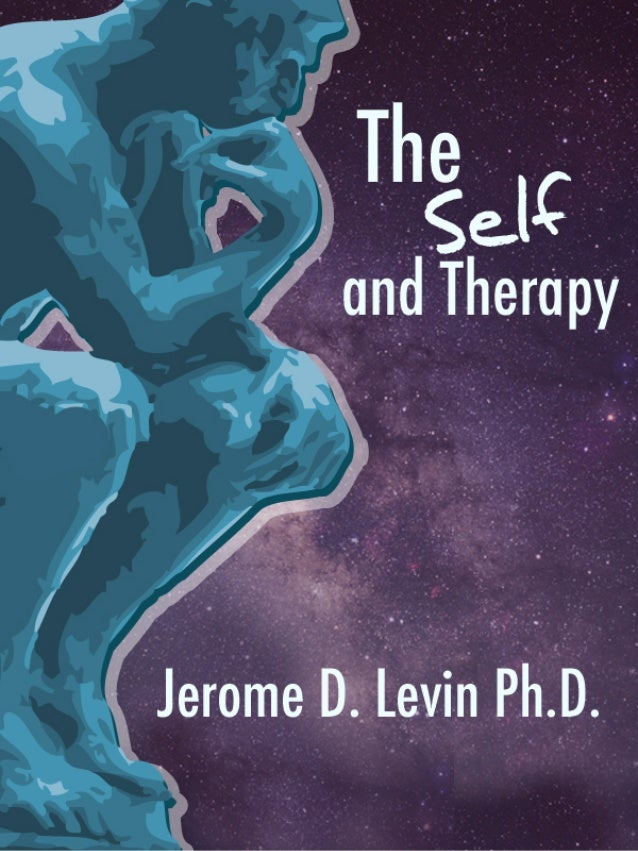 THE SELF AND THERAPY JEROME	   DAVID	   LEVIN,	   PH.D.