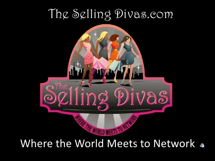 The Selling Divas.com<br />Where the World Meets to Network<br />