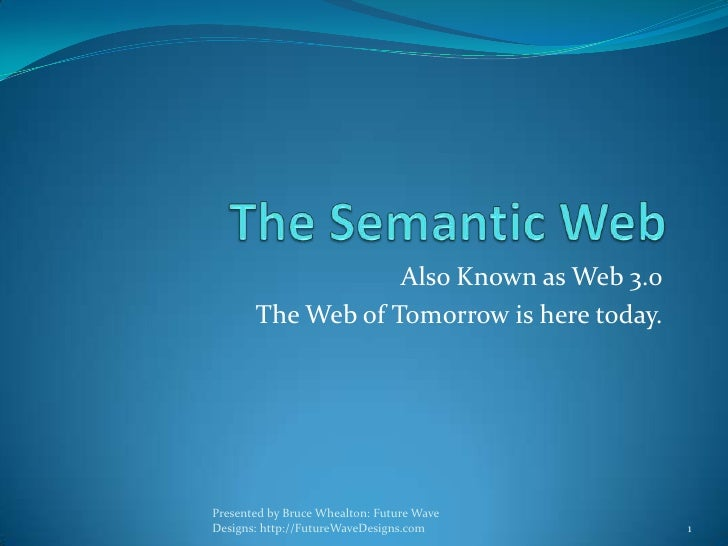 Also Known as Web 3.0       The Web of Tomorrow is here today.Presented by Bruce Whealton: Future WaveDesigns: http://Futu...