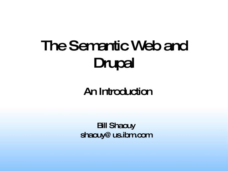 The Semantic Web and Drupal Bill Shaouy [email_address] An Introduction