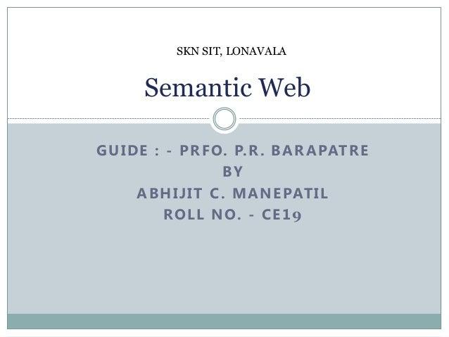SKN SIT, LONAVALA       Semantic WebG U I D E : - P R F O. P. R . B A R A PAT R E                       BY       A B H I J...
