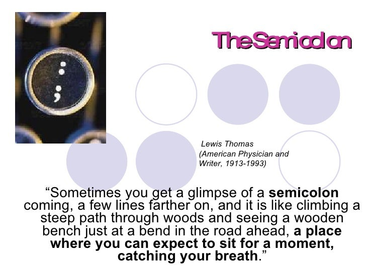 """The Semicolon """" Sometimes you get a glimpse of a  semicolon  coming, a few lines farther on, and it is like climbing a ste..."""