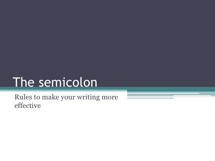 The semicolon<br />Rules to make your writing more effective<br />