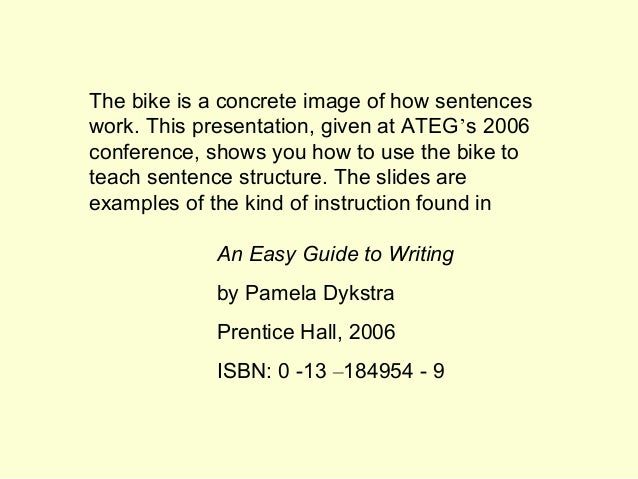 The bike is a concrete image of how sentenceswork. This presentation, given at ATEG's 2006conference, shows you how to use...
