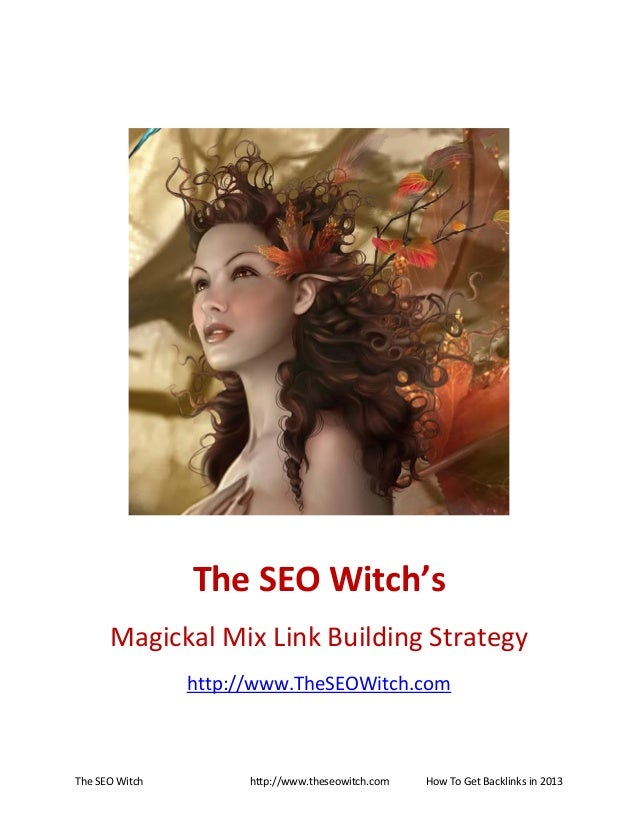 The SEO Witch http://www.theseowitch.com How To Get Backlinks in 2013 The SEO Witch's Magickal Mix Link Building Strategy ...