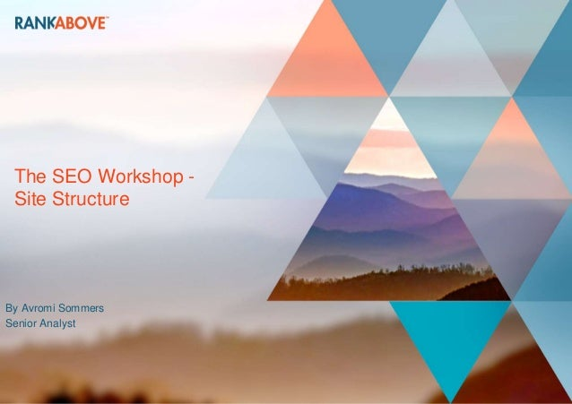 The SEO Workshop - Site Structure By Avromi Sommers Senior Analyst