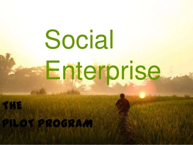 Social Enterprise THE PILOT PROGRAM