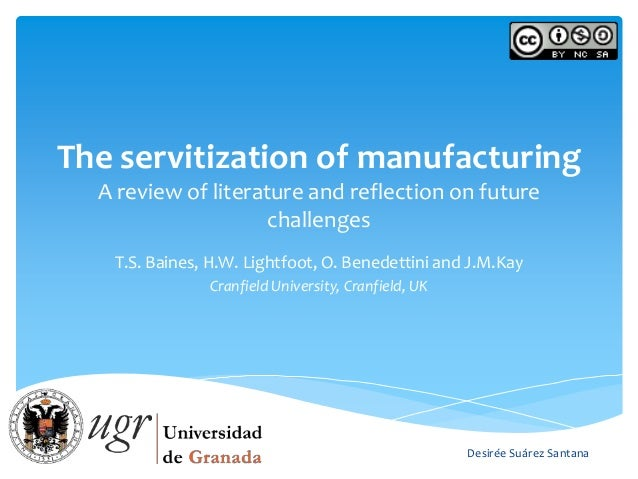 The servitization of manufacturing  A review of literature and reflection on future                     challenges   T.S. ...