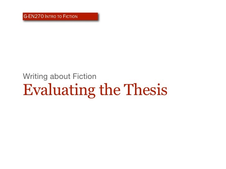 G-EN270 INTRO TO FICTION     Writing about Fiction  Evaluating the Thesis