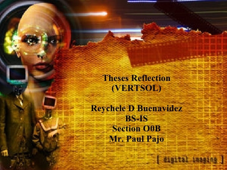 Theses Reflection (VERTSOL) Reychele D Buenavidez BS-IS Section O0B Mr. Paul Pajo