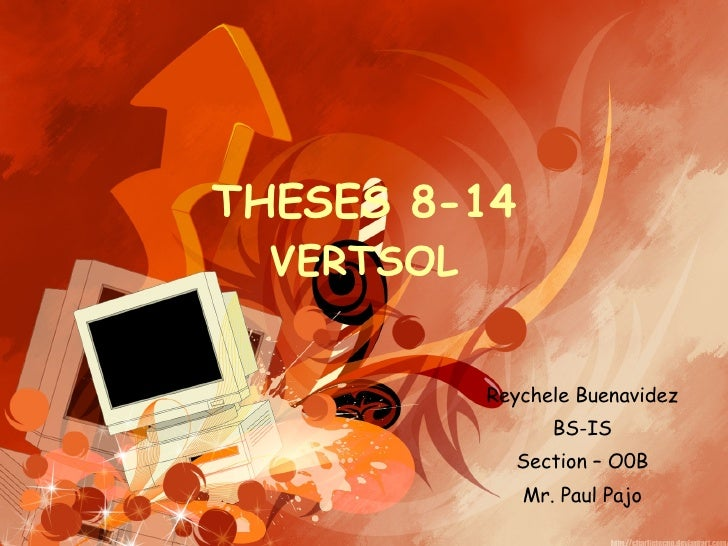 THESES 8-14 VERTSOL Reychele Buenavidez BS-IS Section – O0B Mr. Paul Pajo