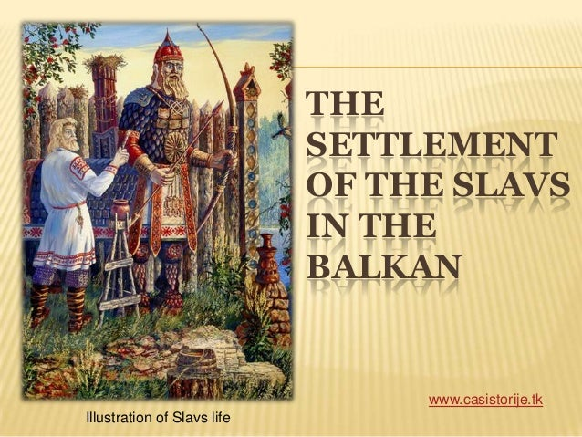 THE SETTLEMENT OF THE SLAVS IN THE BALKAN www.casistorije.tk Illustration of Slavs life