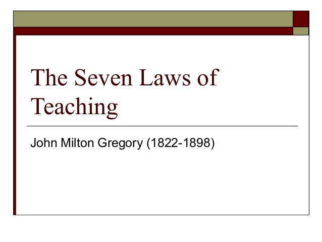 The Seven Laws of Teaching John Milton Gregory (1822-1898)