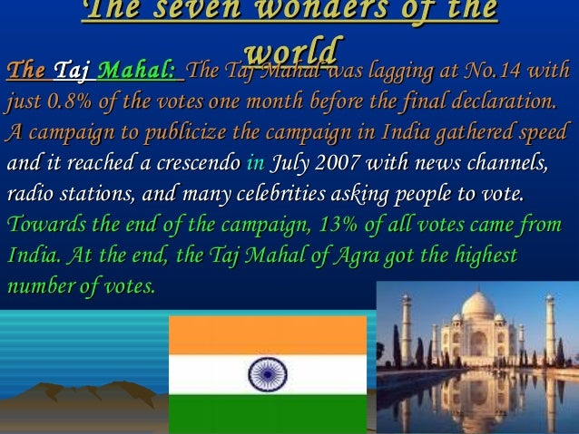 The seven wonders of theThe seven wonders of the worldworldTheThe TajTaj Mahal:Mahal: The Taj Mahal was lagging at No.14 w...