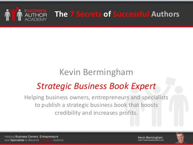 Click to edit Master title styleThe 7 Secrets of Successful Authors Kevin Bermingham Strategic Business Book Expert Helpin...