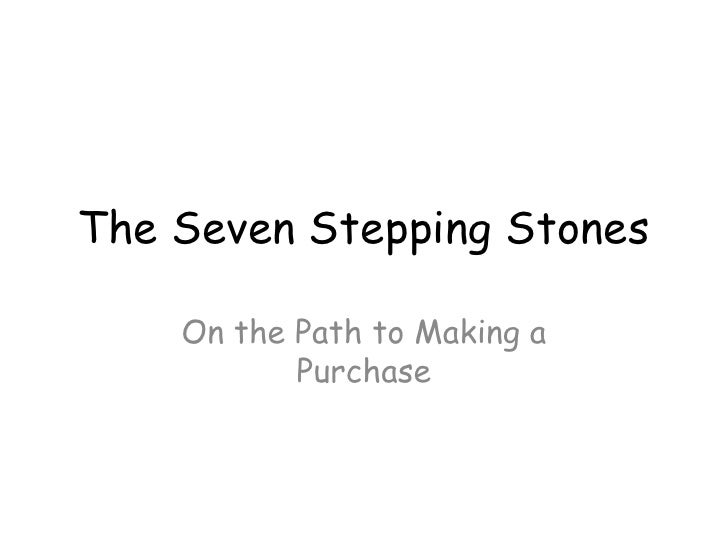 The Seven Stepping Stones<br />On the Path to Making a Purchase<br />