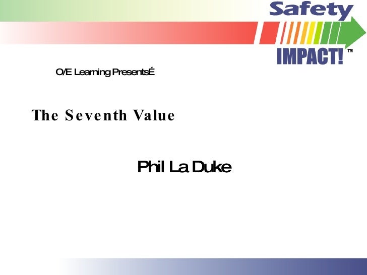 The Seventh Value Phil La Duke O/E Learning Presents…