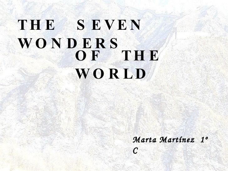THE  SEVEN  WONDERS OF  THE  WORLD   Marta Martínez  1º C