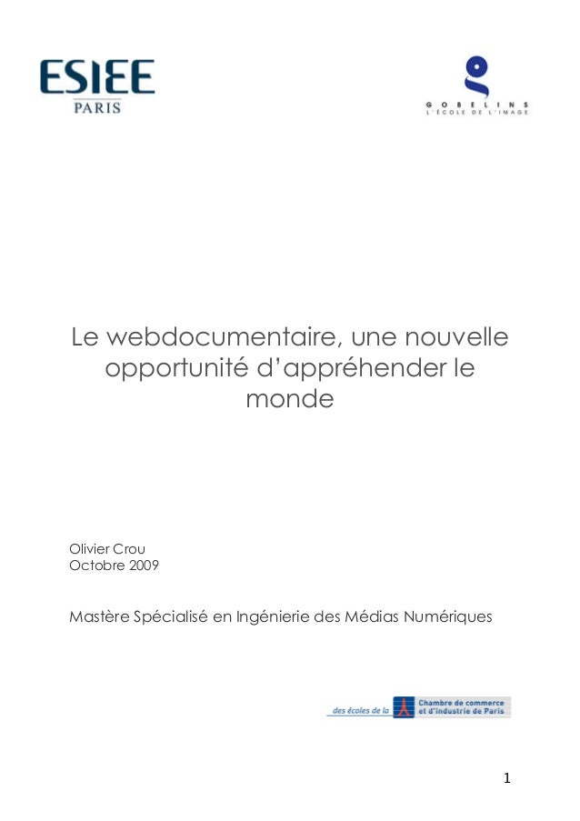 Le webdocumentaire, une nouvelle  1  opportunité d'appréhender le  monde  Olivier Crou  Octobre 2009  Mastère Spécialisé e...