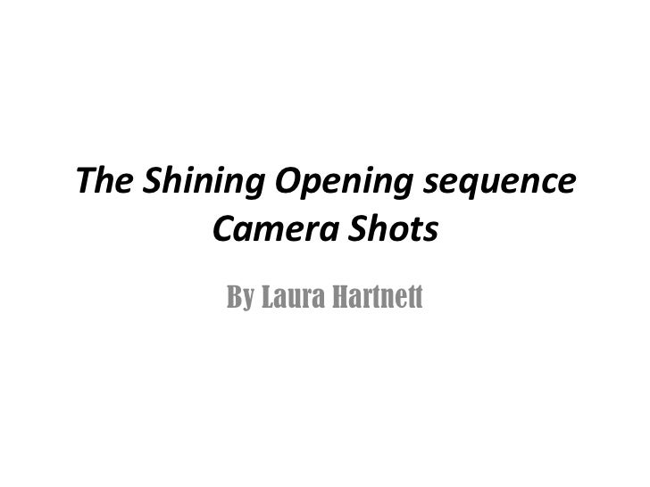 The Shining Opening sequence        Camera Shots        By Laura Hartnett